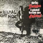 I Used To Be An Animal - Eric Burdon