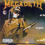 So Far, So Good... So What? - Megadeth