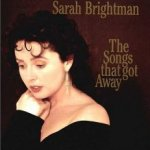 The Songs That Got Away - Sarah Brightman