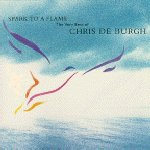 Spark To A Flame: The Very Best Of Chris de Burgh - Chris de Burgh