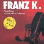 Zieh deine schwarzen Schuhe aus - Franz K.
