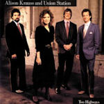 Two Highways - {Alison Krauss} + Union Station
