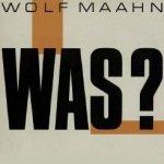 Was? - Wolf Maahn