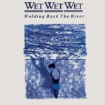 Holding Back The River - Wet Wet Wet