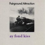 Ay Fond Kiss - Fairground Attraction