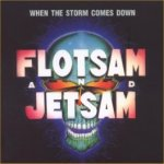 When The Storm Comes Down - Flotsam And Jetsam