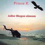 Adler fliegen einsam - Franz K.