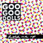 Hold Me Up - Goo Goo Dolls