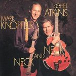 Neck And Neck - {Mark Knopfler} + Chet Atkins