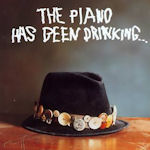 The Piano Has Been Drinking - The Piano Has Been Drinking