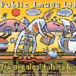 The Greatest Hits, So Far - Public Image Ltd.