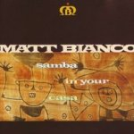 Samba In Your Casa - Matt Bianco