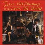 Whenever We Wanted - John Mellencamp