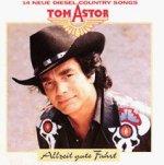 Allzeit gute Fahrt - 14 neue Diesel Country Songs - Tom Astor