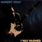 I Was Warned - Robert Cray