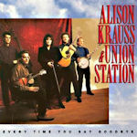 Every Time You Say Goodbye - {Alison Krauss} + Union Station