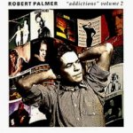 Addictions Volume II - Robert Palmer