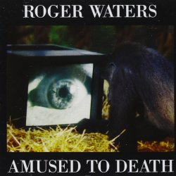 Amused To Death - Roger Waters