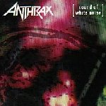 Sound Of White Noise - Anthrax