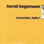 Rezession, Baby! - Bernd Begemann