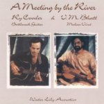 A Meeting By The River - Ry Cooder + V.M. Bhatt