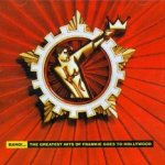Bang!...- The Greatest Hits Of Frankie Goes To Hollywood - Frankie Goes To Hollywood