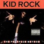 The Polyfuze Method - Kid Rock