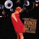 Ich brauch dich jetzt - 13 Balladen - Heinz Rudolf Kunze