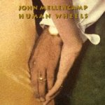 Human Wheels - John Mellencamp
