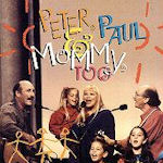 Peter, Paul And Mommy, Too - Peter, Paul + Mary