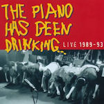 Live 1989 - 1993 - The Piano Has Been Drinking