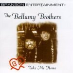 Take Me Home - Bellamy Brothers