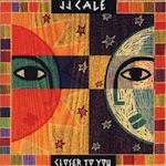 Closer To You - J.J. Cale