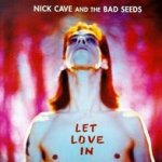 Let Love In - {Nick Cave} + the Bad Seeds