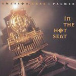 In The Hot Seat - Emerson, Lake + Palmer