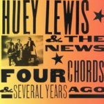 Four Chords And Several Years Ago - Huey Lewis + the News