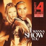 I Wanna Show You - Twenty 4 Seven