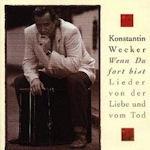 Wenn du fort bist - Lieder von der Liebe und vom Tod - Konstantin Wecker