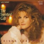 The Sweetest Gift - Trisha Yearwood