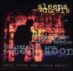 Sleeps Withs Angels - {Neil Young} + {Crazy Horse}
