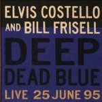 Deep Dead Blue - {Elvis Costello} + {Bill Frisell}