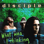 What Was I Thinking - Disciple