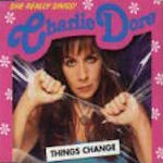 Things Change - Charlie Dore