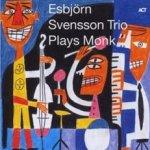 Esbjörn Svensson Trio Plays Monk - Esbjörn Svensson Trio