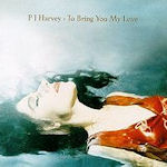To Bring You My Love - PJ Harvey