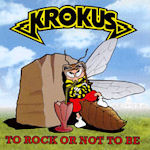To Rock Or Not To Be - Krokus