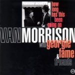 How Long Has This Been Going On - Van Morrison with Georgie Fame + Friends