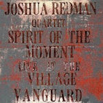 Spirit Of The Moment - Live At The Village Vanguard - {Joshua Redman} Quartet