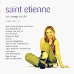 Too Young To Die - The Singles - Saint Etienne