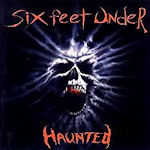 Haunted - Six Feet Under